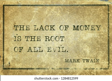 The lack of money is the root of all evil - famous American writer Mark Twain quote printed on grunge vintage cardboard