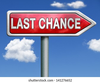 last chance final opportunity or call now or never red road sign arrow with text and word concept