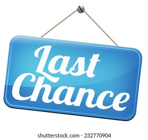 last chance final warning or opportunity or call now or never