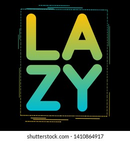 LAZY WITH (BLACK BACKGROUND) AND (YELLOW AND SKYBLUE FONTS)