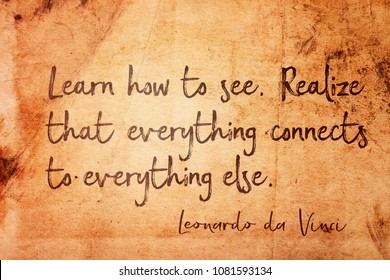 Learn how to see.Realize that everything connects to everything else - ancient Italian artist Leonardo da Vinci quote printed on vintage grunge paper