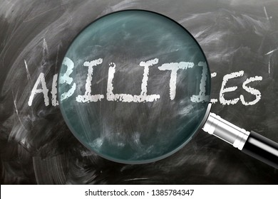 Learn, study and inspect abilities - pictured as a magnifying glass enlarging word abilities, symbolizes researching, exploring and analyzing meaning of abilities, 3d illustration