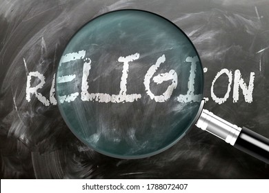 Learn, study and inspect religion - pictured as a magnifying glass enlarging word religion, symbolizes researching, exploring and analyzing meaning of religion, 3d illustration