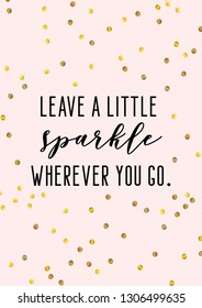 Leave a little sparkle wherever you go quote print. Printable card with gold confetti