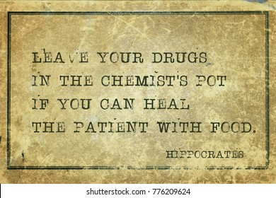 Leave your drugs in the chemist's pot if you can heal the patient with food - famous ancient Greek physician Hippocrates quote printed on grunge vintage cardboard