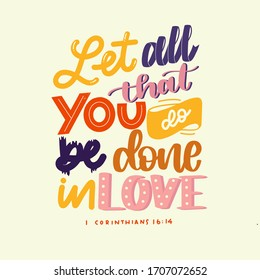 Let all that you do be done in love. 1 Corinthians 16:14 Bible verse calligraphy. Handwritten Quote. Biblical background. Christian poster. Modern Calligraphy. Graphics.Christian Scripture.