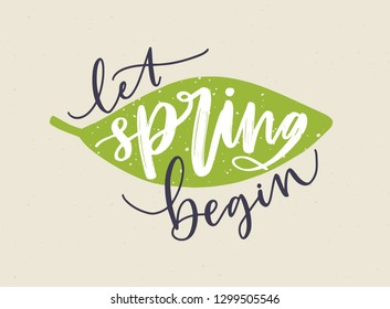 Let Spring Begin lettering written with calligraphic cursive font and decorated by fresh green leaf. Handwritten springtime inscription isolated on light background. Hand drawn illustration.