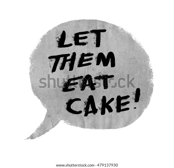 Let Them Eat Cake - Marie Antoinette quote hand drawn in speech bubble with paper texture background - black text