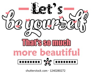 Let's be yourself. That's so much more beautiful. Girl t shirt design. Textile tee slogan.