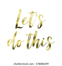 Lets do this - Gold foil inspirational motivation quote on a plain white background