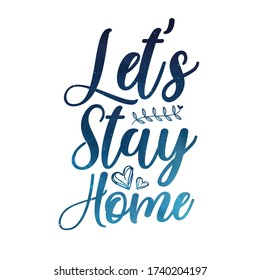 Let's Stay home Slogan calligraphy, white background and tree leaves design, and hearts Work From Home slogan, awareness message, motivation quote, pillow cover design, Books cover design, stay home,