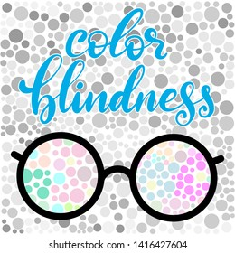 Lettering illustration of a word color blindness with glasses. Colorful dots of ishihara daltonism test. Ophthalmologic disease.