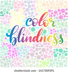 Lettering illustration of a word color blindness for poster in hospital, medical brochure. Dots of ishihara daltonism test. Ophthalmologic disease.