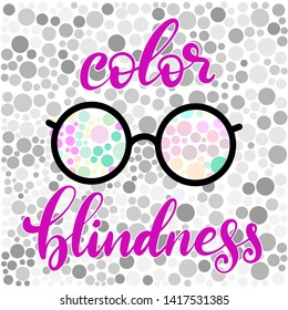 Lettering illustration of a word color blindness with glasses for poster, medicine brochure. Colorful dots of ishihara daltonism test. Ophthalmologic disease.