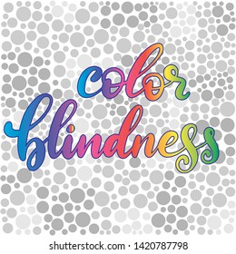 Lettering illustration of a word color blindness in rainbow gradient. Colorful dots of ishihara daltonism test. Ophthalmologic disease.