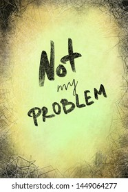 """Lettering """"Not my problem"""". Mixed media background in grunge style. Digital illustration."""