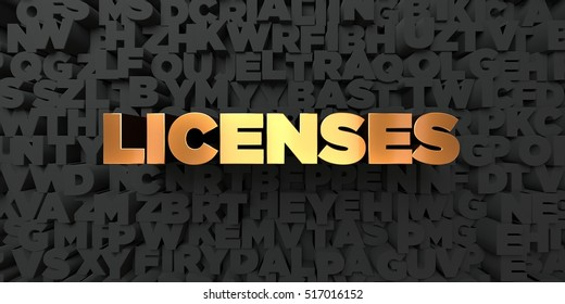 Licenses - Gold text on black background - 3D rendered royalty free stock picture. This image can be used for an online website banner ad or a print postcard.