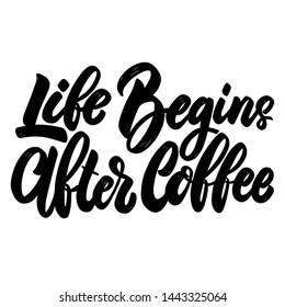 Life begins after coffee. Lettering phrase on white background. Design element for poster, banner, t shirt, emblem.