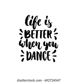 Life is better when you dance - hand drawn dancing lettering quote isolated on the white background. Fun brush ink inscription for photo overlays, greeting card or t-shirt print, poster design