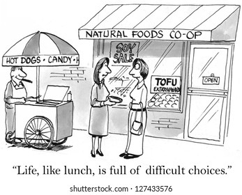 """Life, like lunch, is full of difficult choices."""