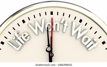 Life Wont Wait Live Now for Moment Clock 3d Illustration
