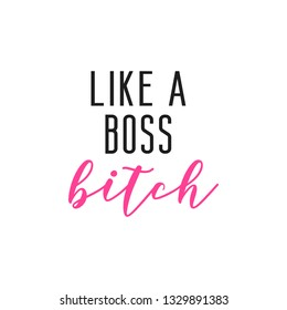 Like a boss bitch lettering girly quote for print, card, t shirt design.