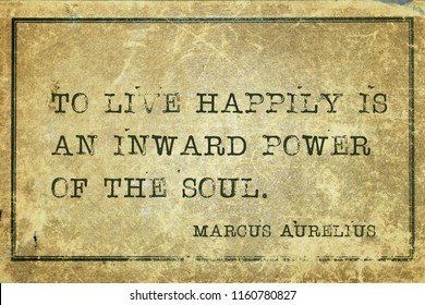 To live happily is an inward power of the soul - ancient Roman Emperor and philosopher Marcus Aurelius quote printed on grunge vintage cardboard