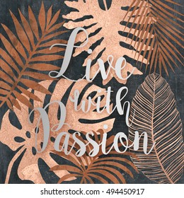 Live with passion qoute tropical composition typography with copper leaves, printable wall art