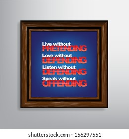 Live without pretending, Love without depending, Listen without defending, Speak without offending. Motivational background (Raster)