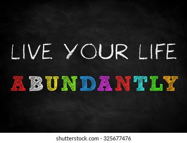 live your life abundantly