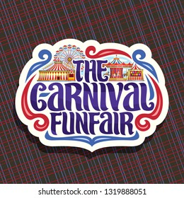 Logo for Carnival Funfair, cut paper sign with circus big top, vintage merry go round carrousel, ferris wheel and booth with balloons, original brush typeface for words the carnival funfair.