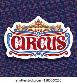 Logo for Circus, cut paper sign with carnival big top, original brush font for title text circus, vintage decoration with juggling clubs, balls and circus fun fair tent on abstract background.
