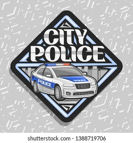 Logo for City Police, black decorative label with cartoon modern sedan of municipal road department, original typography for words city police, design tag of rhombus shape for street cops.