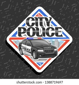Logo for City Police, white decorative label with illustration of modern sedan of municipal road department, original typography for words city police, design tag of rhomb shape for street cops