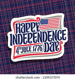 Logo for Independence Day of USA, cut paper sign for patriotic holiday united states July 4th with national flag of usa, original brush typeface for words happy independence day 4th july, 1776.