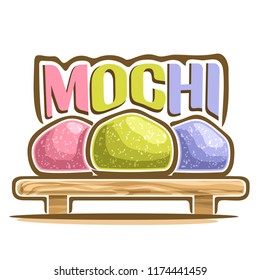 Logo for japanese dessert Mochi, illustration of asian confectionery for patisserie menu, poster with 3 colorful daifuku on wooden tray and original font for word title mochi, oriental cuisine.