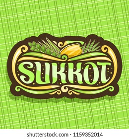 Logo for jewish holiday Sukkot, brown vintage sign with four species of festive food - ripe citrus etrog, palm branch, arava willow and hadas myrtle, original brush typeface for word sukkot.