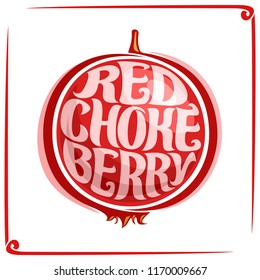 Logo for Red Chokeberry, label with one aronia berry for package of fresh juice or candy, price tag with original font for words red chokeberry inscribed in fruit shape, sticker for vegan store