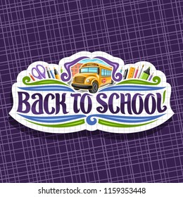 Logo for School, tag with set of writing accessories, original brush typeface for words back to school, on label with checkered background stationery for lesson in class and orange school bus.