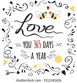 Love banner. Happy Valentines day card with cute emotional quote 'Love you 365 days a year' decorated love bee, arrow, hearts and doodle ornament on white background