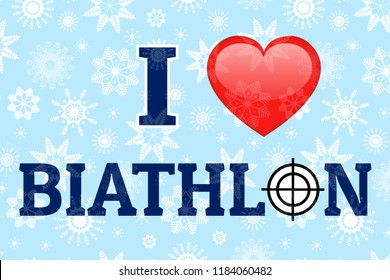 I love biathlon poster. Love heart symbol and text. Winter sports background. for clothes prints, fancier flags. Heart, target, sight icons. Biathlon design.