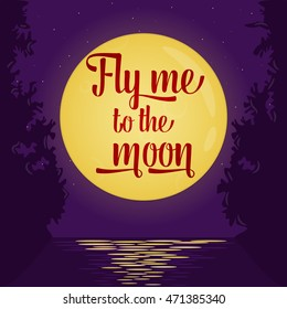 """Love card or poster with lettering quote saying """"Fly me to the moon"""". Full moon background, romantic scene. Round yellow moon and stars on deep violet sky. Inspirational love quote illustration"""