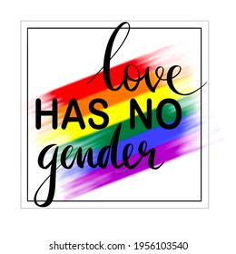"""""""Love has no gender"""" quote. LGBT phrase with black letters and rainbow multicolored flag, Hand drawn LGBTQ lettering isolated on a white background. Design for card, web, poster, t-shirt."""