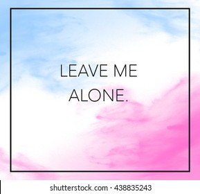 Royalty Free Leave Me Alone Images Stock Photos Vectors