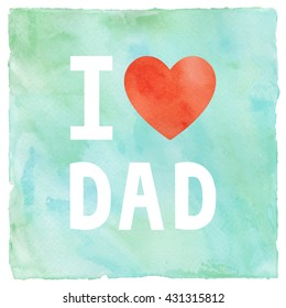 I love my dad on green and blue watercolor background.