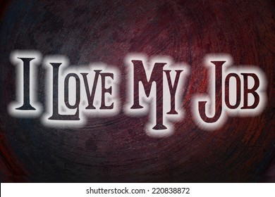 I Love My Job Concept text on background