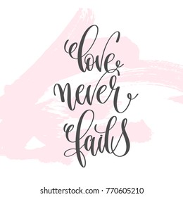 love never fails - hand lettering inscription text to valentines day design, love letters on abstract pink brush stroke background, calligraphy raster version illustration