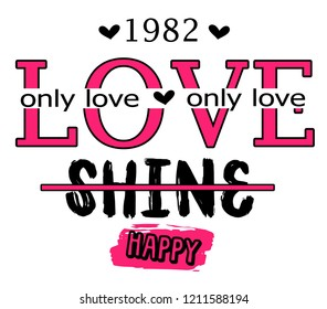 love, shine, happy. Girl tshirt slogan. Textile design
