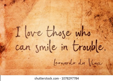 I love those who can smile in trouble - ancient Italian artist Leonardo da Vinci quote printed on vintage grunge paper