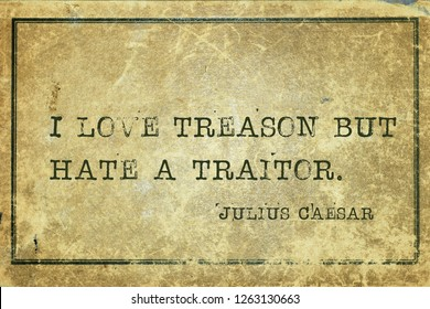 I love treason but hate a traitor - ancient Roman politician and general Julius Caesar quote printed on grunge vintage cardboard
